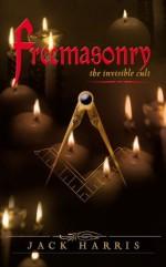 Freemasonry: The Invisible Cult - Jack Harris