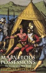 Marvelous Possessions: The Wonder of the New World - Stephen Greenblatt