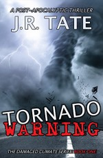 Tornado Warning: A Post-Apocalyptic Thriller (The Damaged Climate Series Book 1) - J.R. Tate
