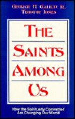 The Saints Among Us: How the Spiritually Committed Are Changing Our World - George H. Gallup Jr., Timothy Jones