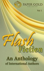 Flash Fiction: An Anthology of International Authors (Vol.I) - Hedonist Six, Susan Griscom, Holly Barbo