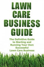 Lawn Care Business Guide - Patrick Cash, Miranda Cash