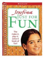 Josefina Just for Fun: The Make-It, Play-It, Solve-It Book of Fun! - Peg Ross, Jean-Paul Tibbles
