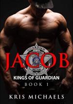Jacob (Kings of Guardian Book 1) - Kris Michaels