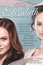 Elizabeth: Obstinate Headstrong Girl - Leigh Dreyer, Christina Morland, Amy D'Orazio, Beau North, Jenetta James, Christina Boyd, Joana Starnes, Karen Cox, Elizabeth Adams, Nina Croft
