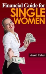 Financial Guide For Single Women - 8 Principles on Dealing with Money (Money Management Series) - Amit Eshet
