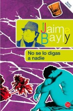 No se lo digas a nadie (Spanish Edition) - Jaime Bayly