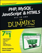 PHP, MySQL, JavaScript & HTML5 All-in-One For Dummies (For Dummies (Computer/Tech)) - Steve Suehring, Janet Valade