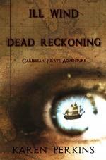 Ill Wind and Dead Reckoning: Caribbean Pirate Adventure (Valkyrie) - Karen Perkins