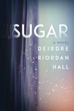 Sugar - Deirdre Riordan Hall