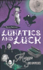 Lunatics and Luck - Marcus Sedgwick