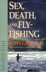 Sex, Death, and Fly-Fishing - John Gierach