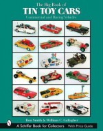 The Big Book of Tin Toy Cars: Commercial and Racing Vehicles - Ron Smith, William C. Gallagher
