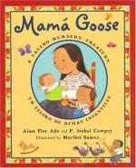 Mama Goose: A Latino Nursery Treasury/Mama Goose: Un Tesoro De Rimas Infantilese (Turtleback School & Library Binding Edition) (Spanish Edition) - Alma Ada Flor, F. Isabel Campoy, Maribel Suarez