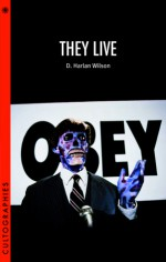 They Live (Cultographies) - D. Harlan Wilson