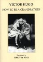 How to Be a Grandfather - Victor Hugo
