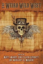 The Weird Wild West (The Weird and Wild Series) - Faith Hunter, Jonathan Maberry, Gail Z. Martin