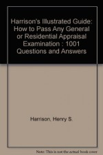 1001 Questions & Answers To Help You Pass Any Licence or Cerification Appraisal Exam - Henry S. Harrison