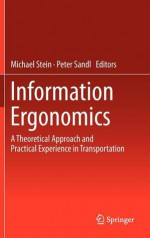 Information Ergonomics: A Theoretical Approach and Practical Experience in Transportation - Michael Stein, Peter Sandl