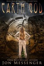 Earth God (World Aflame Book 4) - Jon Messenger