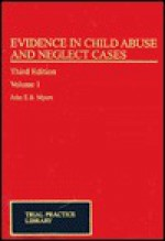 Evidence in Child Abuse and Neglect Cases - John E.B. Myers