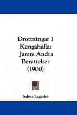 Drottningar i Kungahälla: Jämte Andra Berättelser (1900) - Selma Lagerlöf
