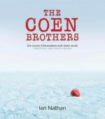 The Coen Brothers: The iconic filmmakers and their work - Ian Nathan