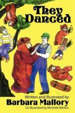 They Danced - Barbara Mallory, Michelle Minton