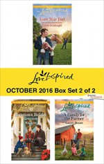 Harlequin Love Inspired October 2016 - Box Set 2 of 2: Lone Star DadHometown Holiday ReunionA Family for the Farmer - Linda Goodnight, Mia Ross, Laurel Blount