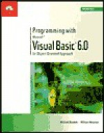 Programming with Visual Basic 6.0: An Object-Oriented Approach - Michael V. Ekedahl, William A. Newman, William Newman