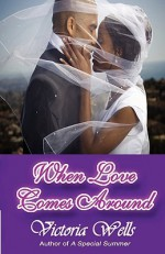 When Love Comes Around - Victoria Wells