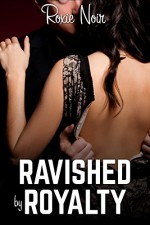 Ravished by Royalty (A Billionaire MMF Bisexual Threesome) - Roxie Noir