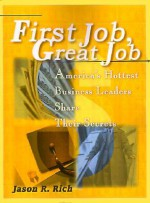 First Job, Great Job: America's Hottest Business Leaders Share Their Secrets - Jason R. Rich