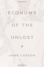 Economy of the Unlost - Anne Carson