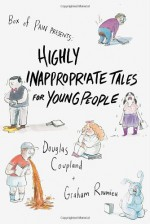 Highly Inappropriate Tales for Young People - Douglas Coupland, Graham Roumieu
