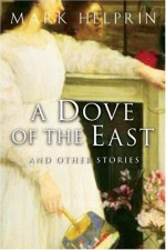 A Dove of the East: And Other Stories - Mark Helprin