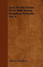 Lives of the Italian Poets with Twenty Medallion Portraits - Vol. II - Henry Stebbing