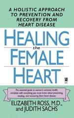 Healing the Female Heart - Elizabeth Ross, Judith Sachs