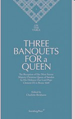 On the Table: Three Banquets for a Queen - Charlotte Birnbaum