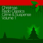 Christmas Radio Classics: Crime & Suspense Vol. 1 - The Shadow, The Whistler, Adventures of Nero Wolfe, more, Inc. Radio Spirits