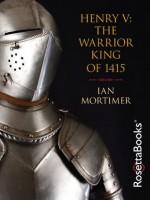 Henry V: The Warrior King of 1415 - Ian Mortimer