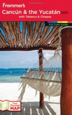 Frommer's Cancun and the Yucatan 2011 (Frommer's Complete Guides) - David Baird, Christine Delsol, Shane Christensen, Maribeth Mellin