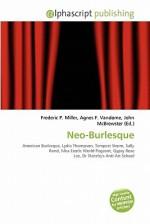 Neo-Burlesque - Agnes F. Vandome, John McBrewster, Sam B Miller II