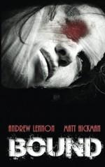 Bound - Matt Hickman graphickman@yahoo.com, Andrew Lennon