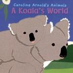 A Koala's World (Caroline Arnold's Animals) - Caroline Arnold