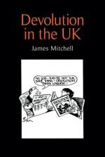 Devolution in the United Kingdom - James Mitchell
