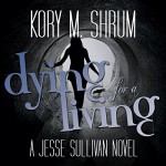 Dying for a Living: A Jesse Sullivan Novel - Kory M. Shrum, Hollie Jackson