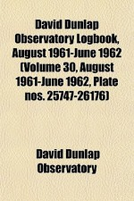 David Dunlap Observatory Logbook, August 1961-June 1962 (Volume 30, August 1961-June 1962, Plate Nos. 25747-26176) - David Dunlap Observatory