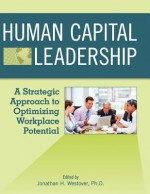 Human Capital Leadership: A Strategic Approach to Optimizing Workplace Potential - Jonathan H. Westover