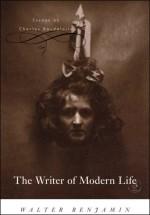 The Writer of Modern Life: Essays on Charles Baudelaire - Walter Benjamin, Michael W. Jennings, Rodney Livingstone, Edmund F.N. Jephcott, Harry Zohn, Howard Eiland